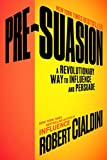 Image de Pre-Suasion: A Revolutionary Way to Influence and Persuade (English Edition)