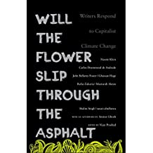 Will the Flower Slip Through the Asphalt: Writers Respond to Capitalist Climate Change (English Edition)