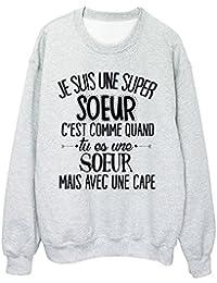 Youdesign FR Sweat-Shirt humour citation super Sœur c est comme quand tu es  une Sœur mais avec une cape réf… 4151628809b2