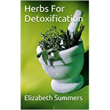Herbs For Detoxification (Herbs And Essential Oils For Health And Vitality Book 7) (English Edition)