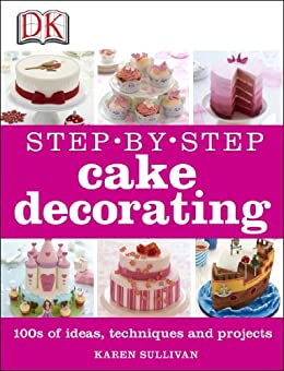 Step-by-Step Cake Decorating by [DK]