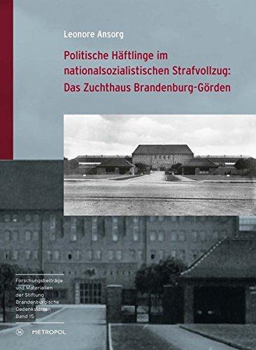Politische Häftlinge im nationalsozialistischen Strafvollzug: Das Zuchthaus Brandenburg-Görden (Reihe Forschungsbeiträge und Materialien der Stiftung Brandenburgische Gedenkstätten) - Taschenbuch-häftlinge