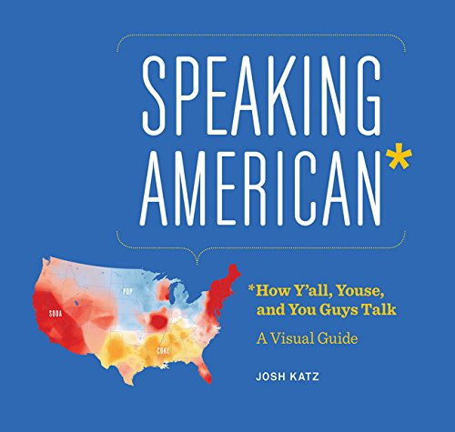 Speaking American: Sneakers, Hoagies, and Soda Pop--An Infographic Atlas of How America Talks