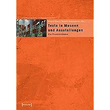 Texte in Museen und Ausstellungen: Ein Praxisleitfaden (Schriften zum Kultur- und Museumsmanagement)