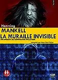 muraille invisible (La) : texte intégral : Une enquête du commissaire Wallander | Mankell, Henning (1948-2015). Auteur