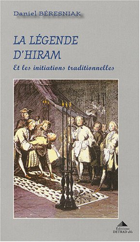 La légende d'Hiram et les initiations traditionnelles par Daniel Béresniak