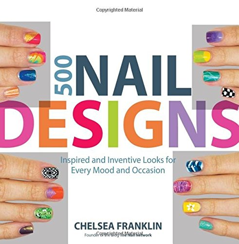500 Nail Designs Inspired And Inventive Looks For Every Mood And Occasion