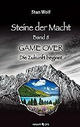Steine der Macht - Band 8: GAME OVER - Die Zukunft beginnt