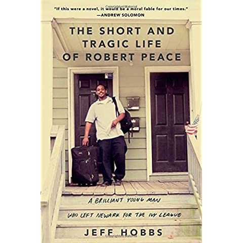 The Short and Tragic Life of Robert Peace: A Brilliant Young Man Who Left Newark for the Ivy League by Jeff Hobbs (2014-09-23)