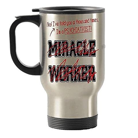 Je suis une Psychiatre, pas un Miracle Worker Funny Voyage en acier inoxydable isotherme gobelets Mug