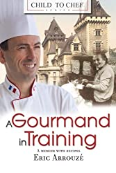 Child to Chef - Book 1: A Gourmand in Training (Volume 1) by Chef Eric Arrouz?? (2013-11-14)