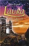 Laura und das Labyrinth des Lichts: Roman - Peter Freund