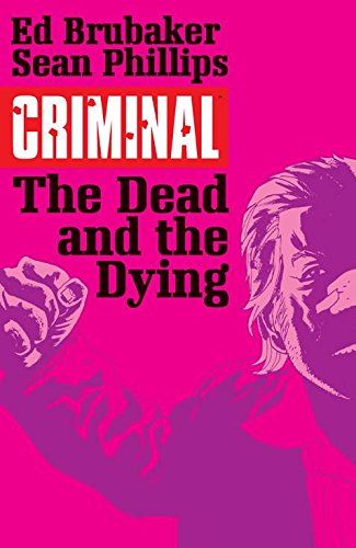 Criminal Volume 3: The Dead and the Dying (Criminal Volume 1 Coward Crimi)