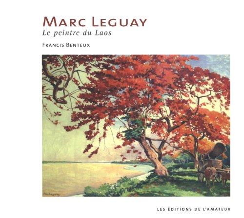 Marc Leguay, le peintre du Laos par Francis Benteux