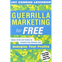 Guerrilla Marketing for Free: Dozens of No-Cost Tactics to Promote Your Business and Energize Your Profits by Jay Conrad Levinson President (2003-09-04)