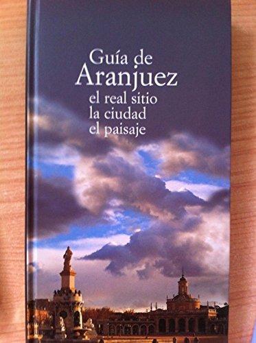 Descargar Libro Guía de Aranjuez: el Real Sitio, la ciudad, el paisaje de Javier Atienza