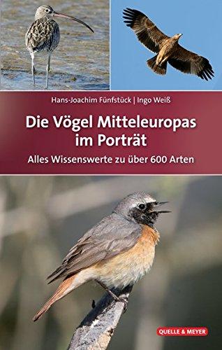 Die Vögel Mitteleuropas im Porträt: Alles Wissenswerte zu 647 Arten