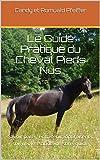 Le Guide Pratique du Cheval Pieds Nus: Savoir parer, entretenir, optimiser et soigner les sabots de son équidé