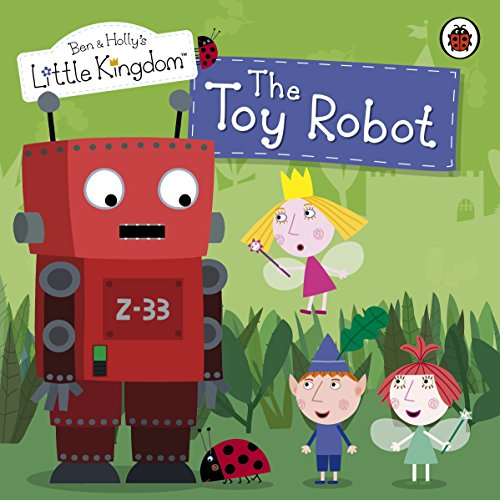 Ben and Holly's Little Kingdom: The Toy Robot Storybook (Ben & Holly's Little Kingdom)