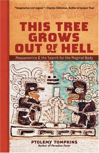 This Tree Grows Out of Hell: Mesoamerica and the Search for the Magical Body (Living Planet Book) por Ptolemy Tompkins