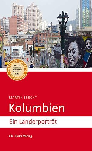 Kolumbien: Ein Länderporträt (Diese Buchreihe wurde ausgezeichnet mit dem ITB BuchAward)