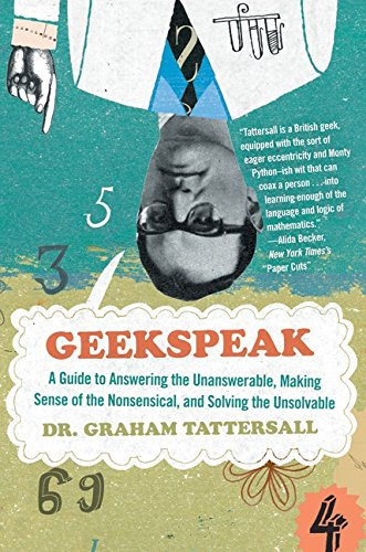 Geekspeak: A Guide to Answering the Unanswerable, Making Sense of the Insensible, and Solving the Unsolvable