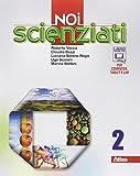 Noi scienziati. Con laboratorio. Per la Scuola media. Con e-book. Con espansione online: 2