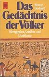 Das Gedächtnis der Völker. Hieroglyphen, Schriften und Schriftkunde - Werner Ekschmitt