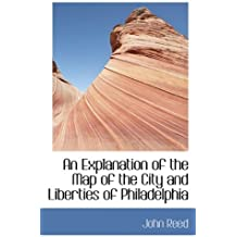 An Explanation of the Map of the City and Liberties of Philadelphia by John Reed (2009-08-19)