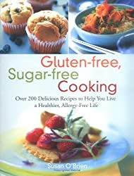 Gluten-free, Sugar-free Cooking: Over 200 Delicious Recipes to Help You Live a Healthier, Allergy-Free Life by Susan O'Brien (2006-04-24)
