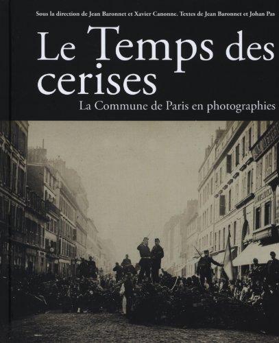 Le Temps des cerises : La Commune en photographies par Jean Baronnet, Xavier Canonne, Johan Pas