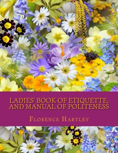 Ladies' Book of Etiquette, and Manual of Politeness