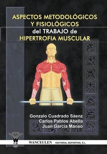 Aspectos Metodologicos Y Fisiologicos Del Trabajo De Hipertrofia Muscular por Gonzalo Cuadrado Sáenz