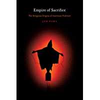 Empire of Sacrifice: The Religious Origins of American Violence (English Edition)