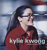 Kylie Kwong: Recipes and Stories by Kylie Kwong (2007-09-06)