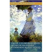 Une vie : l'un des plus grands œuvres de Maupassant (entièrement revu et annoté) (French Edition)