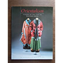 Orientalism: Visions of the East in Western Dress
