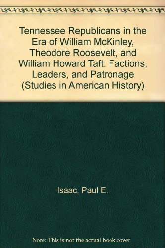 Tennessee Republicans in the Era of William McKinley, Theodore Roosevelt, and William Howard Taft: Factions, Leaders, and Patronage (Studies in American History) por Paul E. Isaac