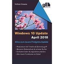 Windows 10 Update April 2018: Alles zum neuen Frühjahrs-Update