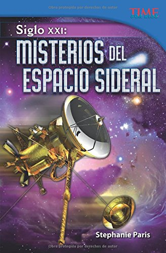 Siglo Xxi: Misterios del espacio sideral (21st Century: Mysteries of Deep Space) (Spanish Version) (Time for Kids Nonfiction Readers: Level 5.1) por Stephanie Paris