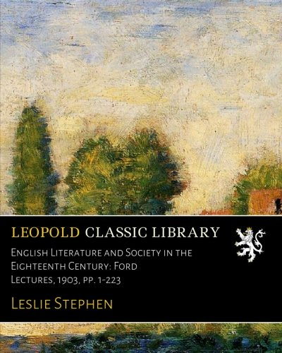 English Literature and Society in the Eighteenth Century: Ford Lectures, 1903, pp. 1-223 por Leslie Stephen