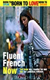 Fluent French Now: Forget Grammar, Learn French effortlessly and Join The Polyglots: Learning Language made intuitive