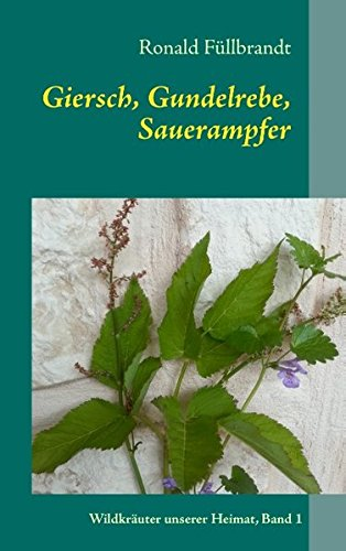 Giersch, Gundelrebe, Sauerampfer: Wildkräuter unserer Heimat, Band 1