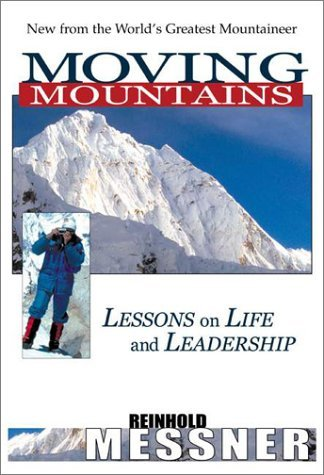 Moving Mountains: Lessons on Life and Leadership by Reinhold Messner (2001-03-15)