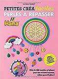 Perles à repasser - Petites créa faciles. Près de 150 modèles originaux pour des enfants heureux, même quand il pleut !