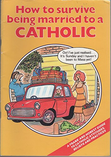 How to Survive Being Married to a Catholic: A Frank and Honest Guide to Catholic Attitudes, Beliefs and Practices by Rosemary Gallagher (1986-01-01)
