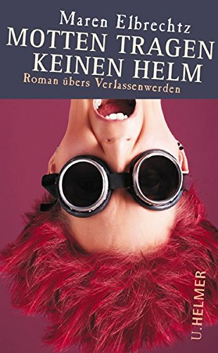 Motten tragen keinen Helm: Roman übers Verlassenwerden