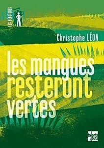 vignette de 'Les mangues resteront vertes (Christophe Léon)'