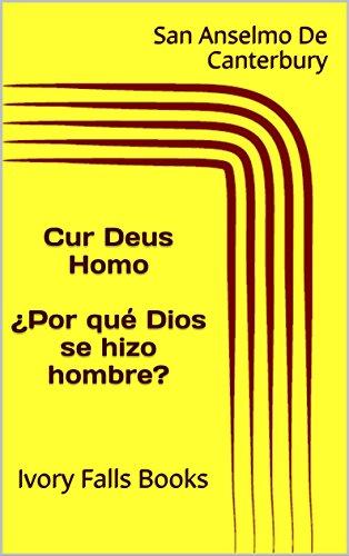 Cur Deus Homo  ¿Por qué Dios se hizo hombre?: Ivory Falls Books