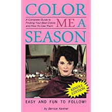 Color Me A Season: A Complete Guide to Finding Your Best Colors and How to Use Them (English Edition)